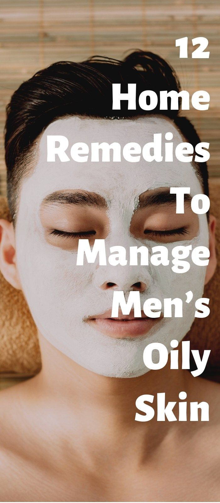 12 Home Remedies To Manage Men S Oily Skin Easily Men Skin Care Routine Skin Oily Skin Men