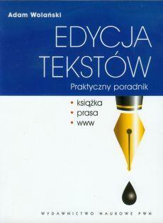 Edycja tekstów Praktyczny poradnik - Adam Wolański