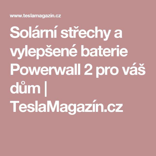 Solární střechy a vylepšené baterie Powerwall 2 pro váš dům | TeslaMagazín.cz