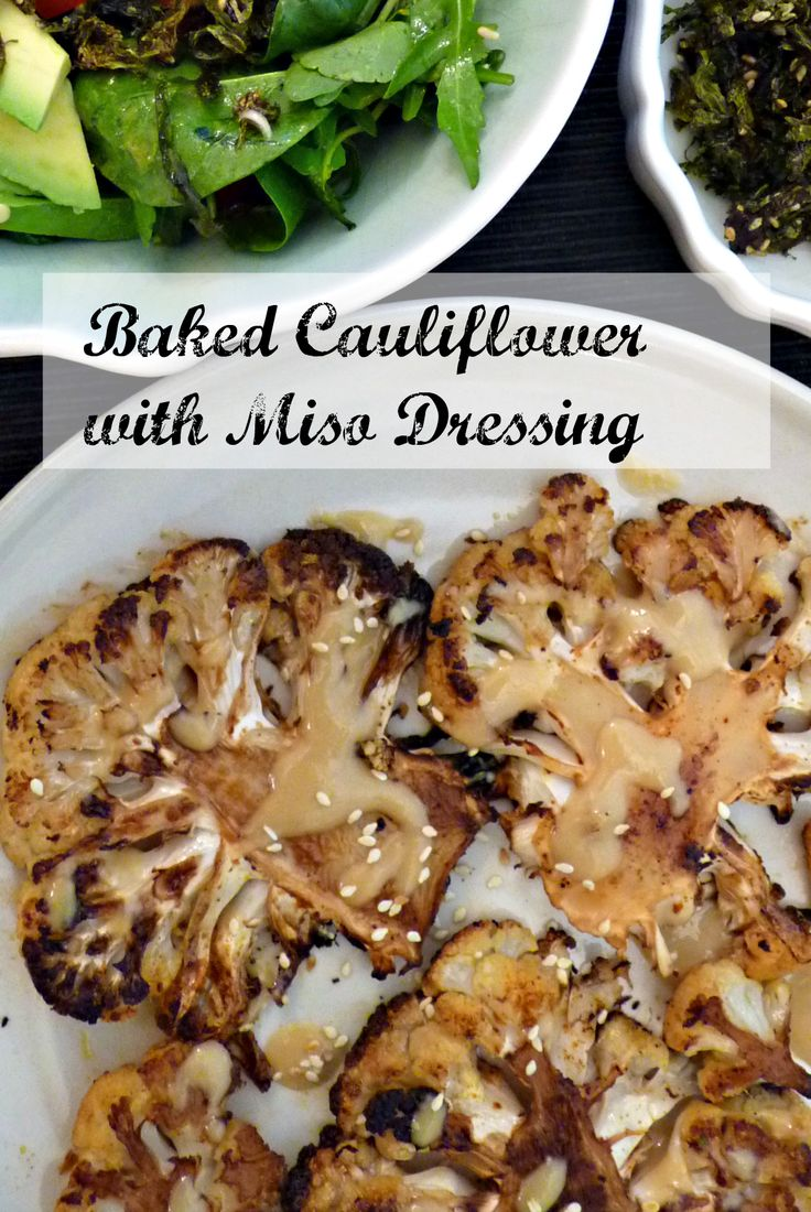 Baked Cauliflower with Miso Dressing. This is da bomb I tell you. So meaty yet totally vegan.
