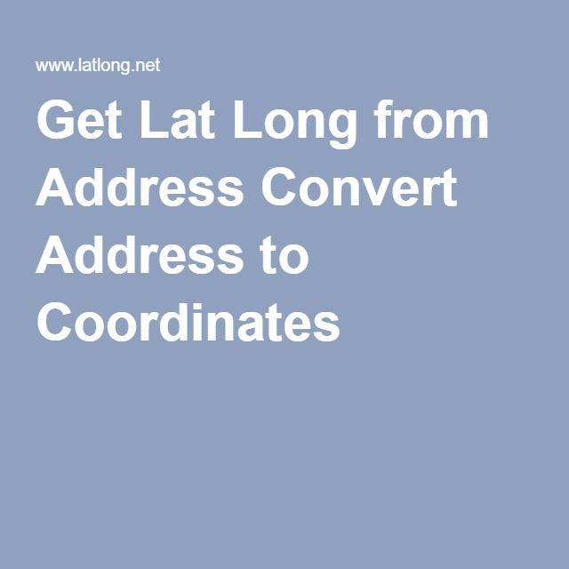 Get Lat Long from Address Convert Address to Coordinates