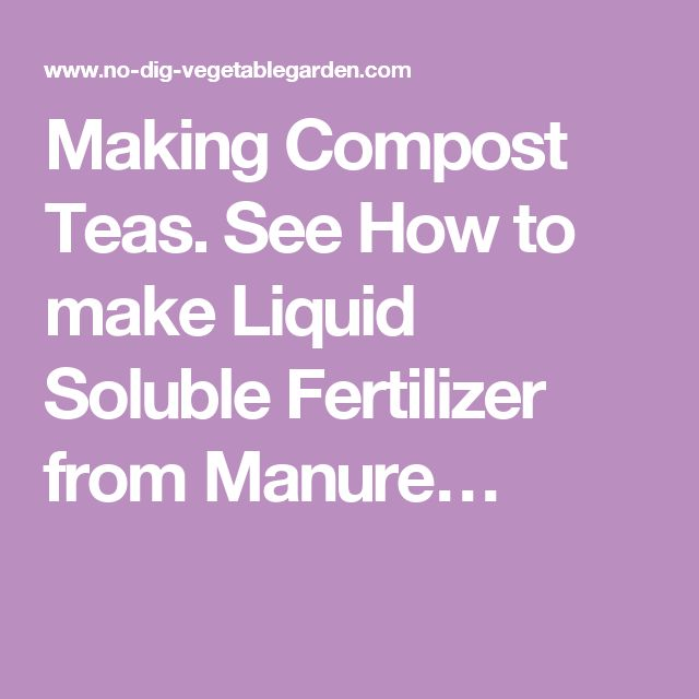 Making Compost Teas. See How to make Liquid Soluble Fertilizer from Manure…