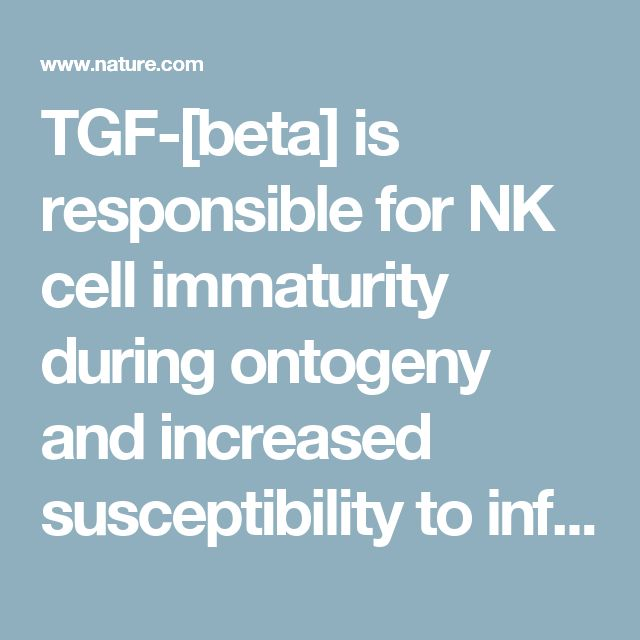 TGF-[beta] is responsible for NK cell immaturity during ontogeny and increased susceptibility to infection during mouse infancy : Nature Immunology : Nature Research