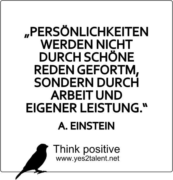 #PERSÖNLICHKEITEN WERDEN NICHT DURCH SCHÖNE REDEN GEFORMT, SONDERN DURCH #ARBEIT UND EIGENER #LEISTUNG. - #AlbertEinstein :) #zitat #Einstein #nevergiveup #karriere #career #job #beruf #idee #eigeneleistung #leben #lebensweisheit #motivation #inspiration #inspired #happy #smile #stayinspired #liveinspired #live #life #laugh #learn #love #smile #ahead #move #worklife #worklifebalance #thouts #think #positive #thinkpositive #yes #yes2talent #yes2career