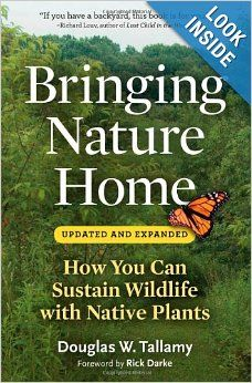 Bringing Nature Home: How You Can Sustain Wildlife with Native Plants, Updated and Expanded: Douglas W. Tallamy, Rick Darke: 9780881929928: ...