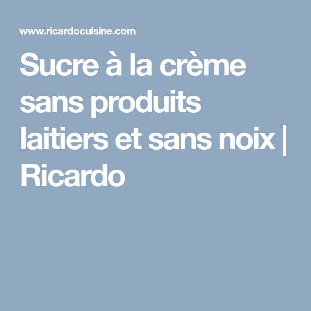 Sucre à la crème sans produits laitiers et sans noix | Ricardo