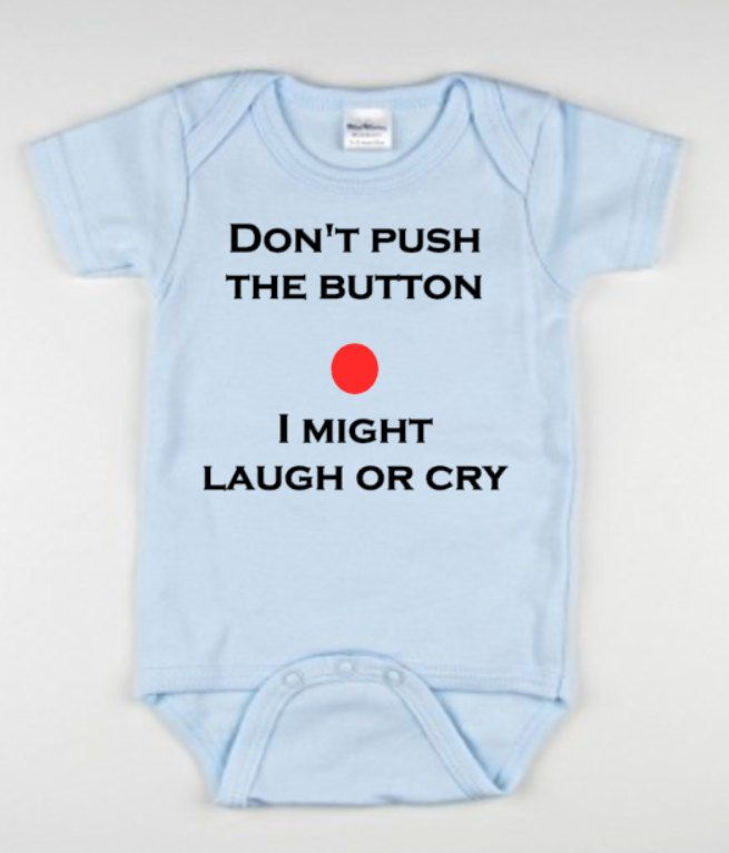 baby boy clothes, baby girl clothes, don't push the button I might laugh or cry funny baby bodysuit, baby onesie by FlyLifeCorp on Etsy