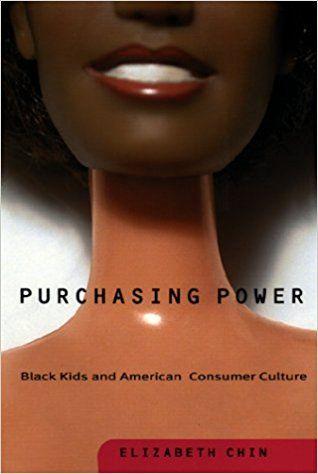 Purchasing Power: Black Kids and American Consumer Culture: Elizabeth Chin: 9780816635115: Amazon.com: Books