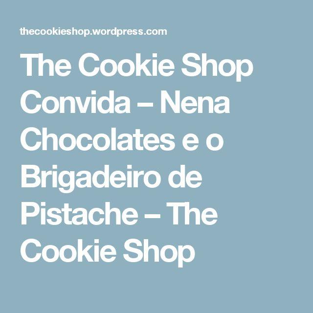 The Cookie Shop Convida – Nena Chocolates e o Brigadeiro de Pistache – The Cookie Shop