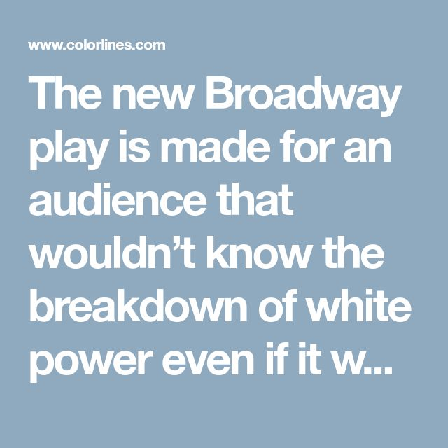The new Broadway play is made for an audience that wouldn't know the breakdown of white power even if it were covered in big red sequins.
