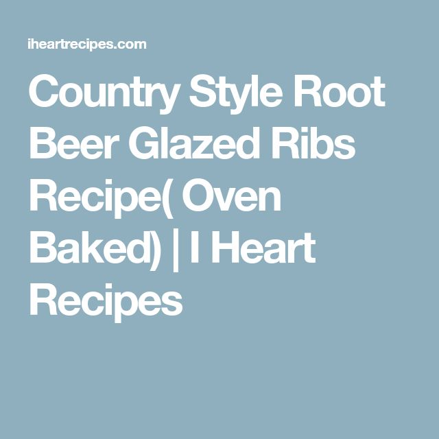 Country Style Root Beer Glazed Ribs Recipe( Oven Baked) | I Heart Recipes