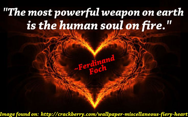 """""""The most powerful weapon on earth is the human soul on fire."""" ~Ferdinand Foch #quotes #human #soul as a #powerful #weapon  https://en.m.wikiquote.org/wiki/Ferdinand_Foch"""