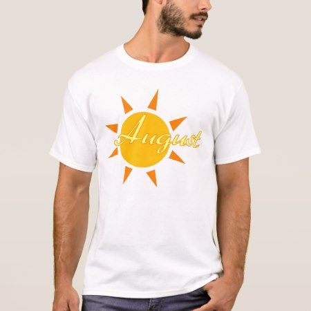 August T-Shirt - click to get yours right now!