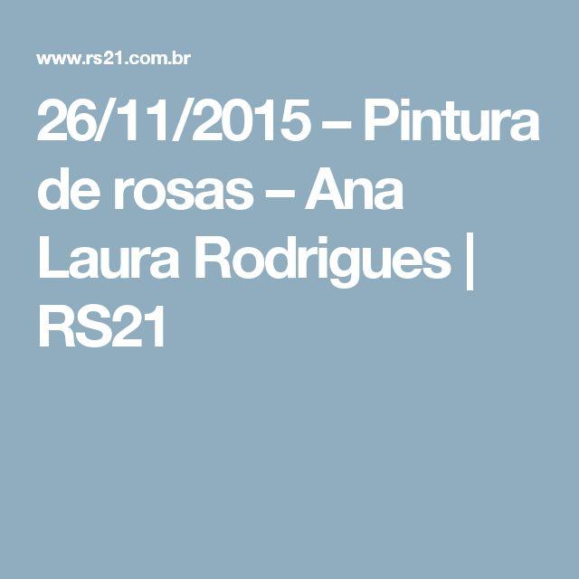 26/11/2015 – Pintura de rosas – Ana Laura Rodrigues | RS21
