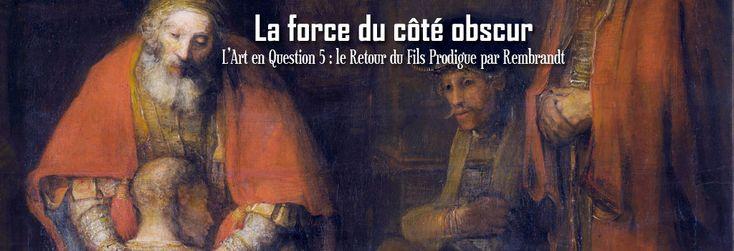 CED   LArt en Question 5 : Le Retour du fils prodigue de Rembrandt - La force du côté obscur (12 min)