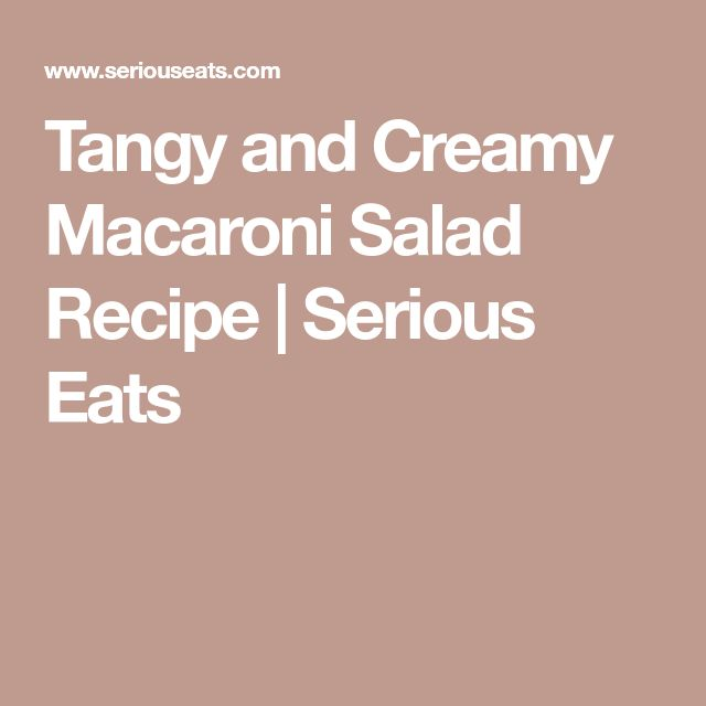 Tangy and Creamy Macaroni Salad Recipe | Serious Eats