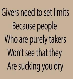 Givers need to set limits because people who are purely takers won't see that they are sucking you dry by melissa.caufield.1