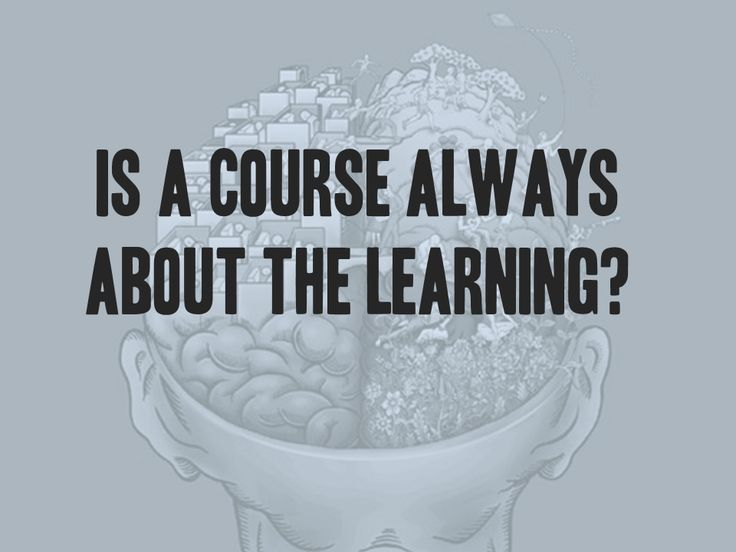 We may call it a course, but is it really about learning? Does learning always mean performance?