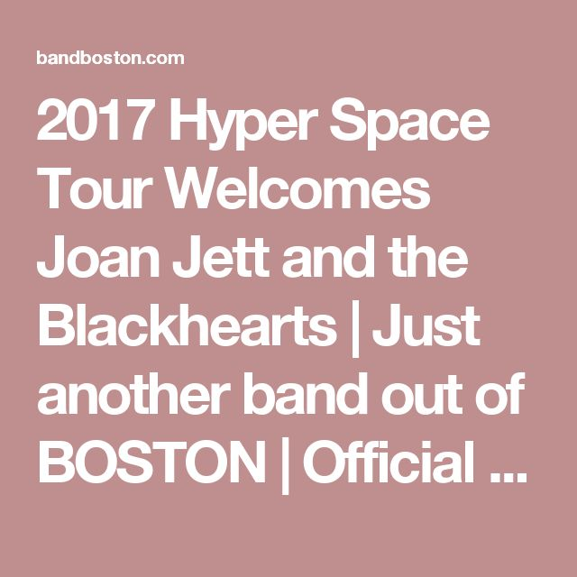 2017 Hyper Space Tour Welcomes Joan Jett and the Blackhearts | Just another band out of BOSTON | Official Website