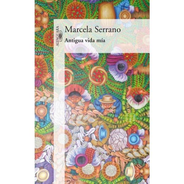 Libro: Antigua Vida Mía - Marcela Serrano - Alfaguara