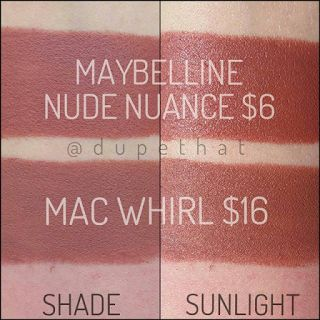 Maybelline nude nuance : MAC Whirl Dupes Me-- This is a nice creamy matte, similar to Mac's Taupe as well but not quite as long lasting.