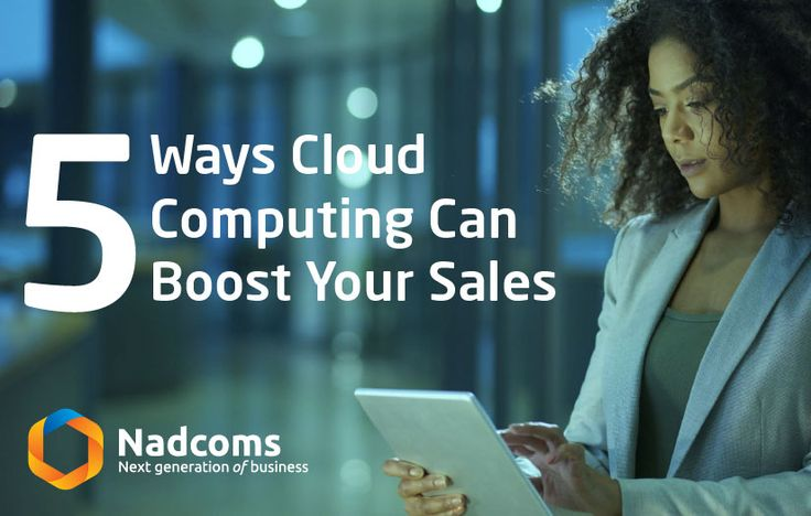 5 Ways Cloud Computing Can Boost Your Sales