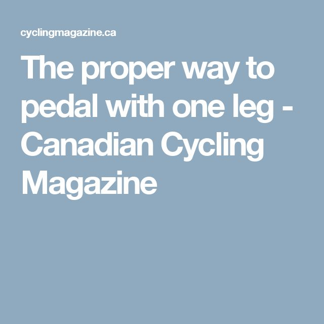 The proper way to pedal with one leg - Canadian Cycling Magazine