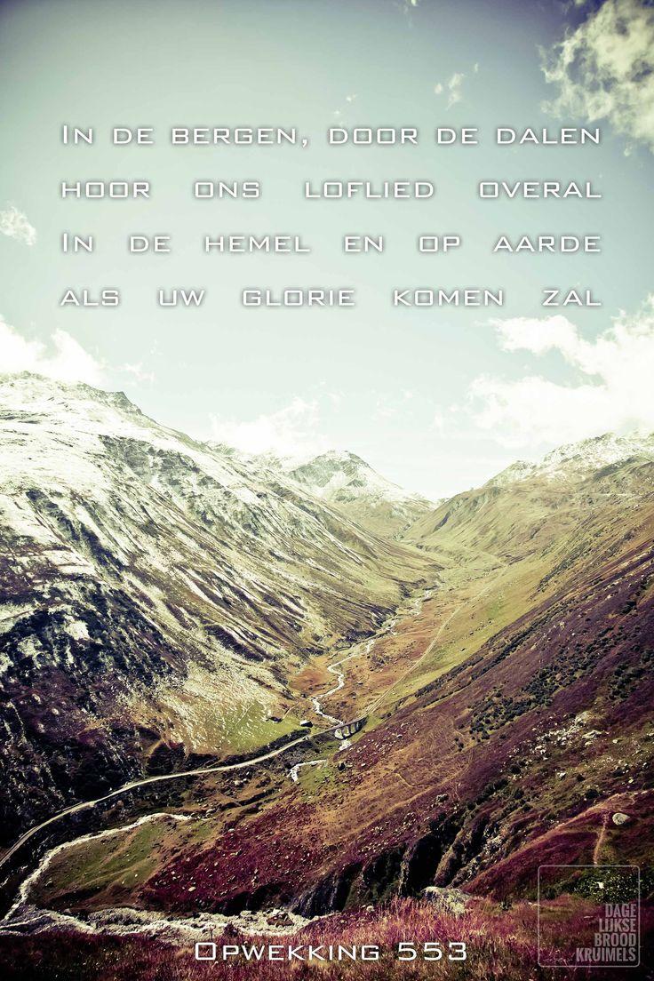 In de bergen door de dalen, hoor ons loflied overal. In de hemel en op aarde als uw glorie komen zal. Opwekking 553  #Glorie, #Hemel, #Opwekking  http://www.dagelijksebroodkruimels.nl/quotes-christelijke-muziek/opwekking-553/