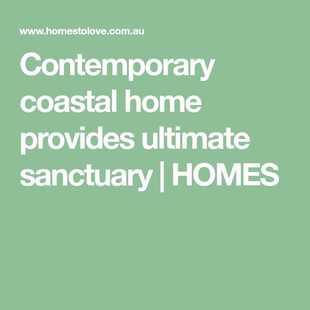 Contemporary coastal home provides ultimate sanctuary | HOMES