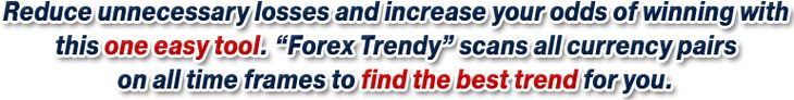 Reduce unnecessary losses and increase your odds of winning with this one easy tool. Forex Trendy scans all currency pairs on all time frame...Click on image to learn more.