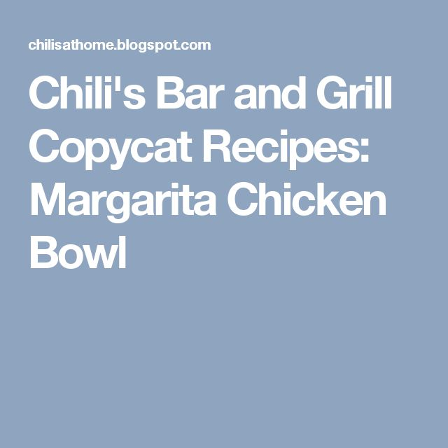 Chili's Bar and Grill Copycat Recipes: Margarita Chicken Bowl