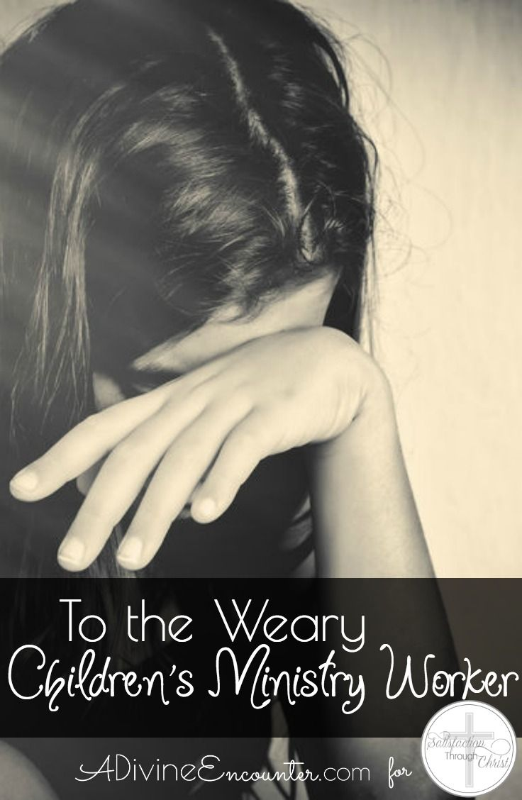To the Weary Children's Ministry Worker | Satisfaction Through Christ