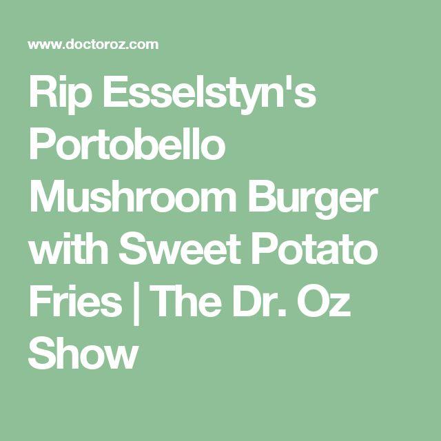 Rip Esselstyn's Portobello Mushroom Burger with Sweet Potato Fries  | The Dr. Oz Show