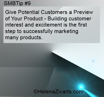 Give potential customers a preview of your product. Building customer interest and excitement is the first step to successfully marketing many products