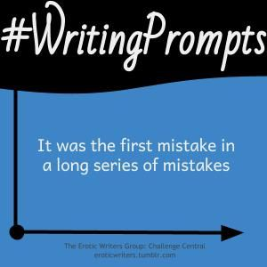 #WritingPrompts for #EroticWriters: It was the first mistake in a long series of mistakes (#Session7:D2)  Participate here: http://eroticwriters.tumblr.com/post/112522502606/writingprompts-s7d2
