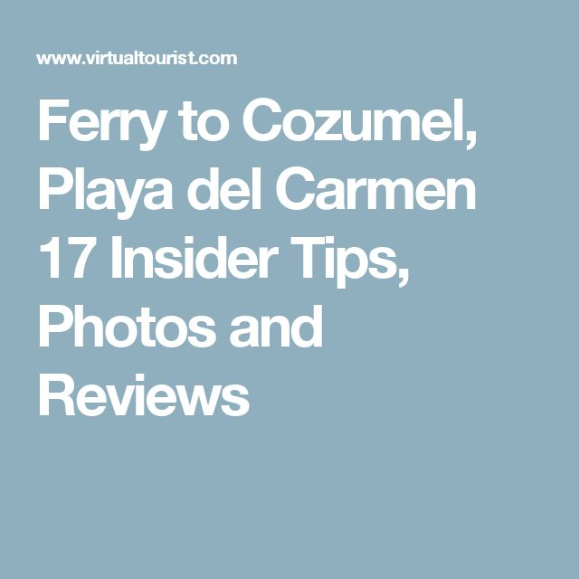 Ferry to Cozumel, Playa del Carmen 17 Insider Tips, Photos and Reviews