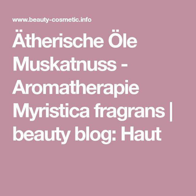 Ätherische Öle Muskatnuss - Aromatherapie Myristica fragrans | beauty blog: Haut