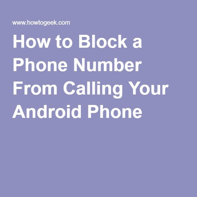 How to Block a Phone Number From Calling Your Android Phone