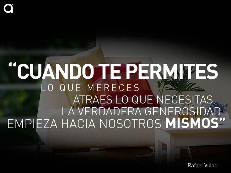 """#FraseDelDía: """"Cuando te permites lo que mereces atraes lo que necesitas. La verdadera generosidad empieza hacia nosotros mismos"""" Rafael Vidac"""