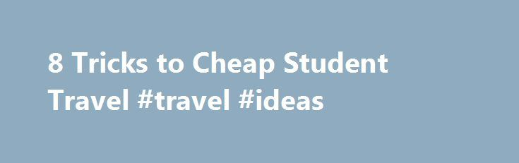 8 Tricks to Cheap Student Travel #travel #ideas http://travel.remmont.com/8-tricks-to-cheap-student-travel-travel-ideas/  #student travel deals # 8 Tricks to Cheap Student Travel By Miriam B. Weiner | September 13, 2012 As the days grow longer and the weather warmer, a tremor of excitement passes through college campuses: Summer vacation is on its way. Soon, students will be swapping books for plane tickets and getting ready to explore […]The post 8 Tricks to Cheap Student Travel #travel…