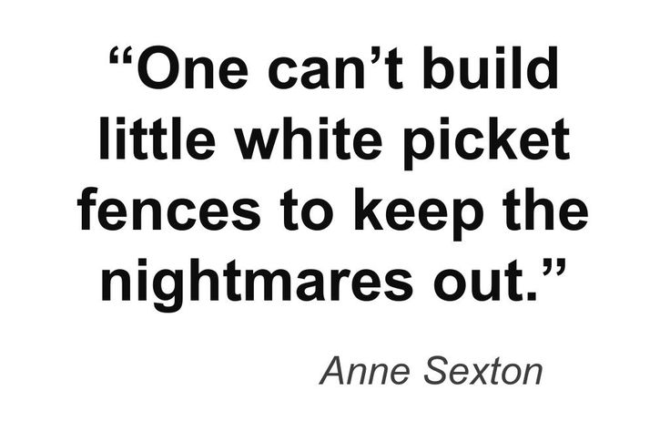 """Quote : """"One can't build little white picket fences to keep the nightmares out."""""""