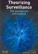 David Lyon, c2006, Theorizing surveillance : the panopticon and beyond, Willan Pub. , Cullompton, Devon UK.