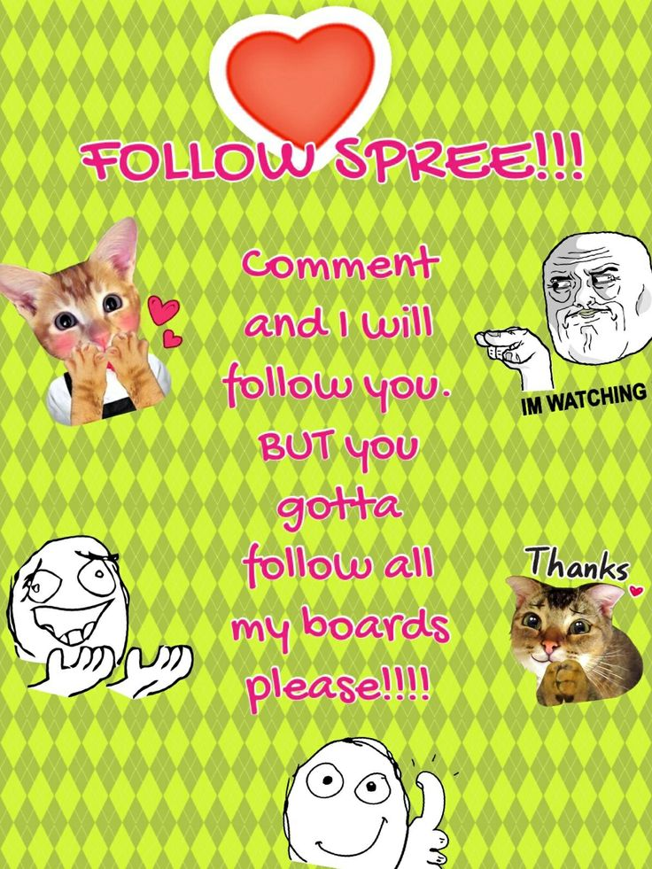 FOLLOW SPREE!!!!!!!!!!!!!!!!! I'm doing a follow spree just for fun and because I feel like I follow only a little people and I want to follow more people!! NO LIMIT!!
