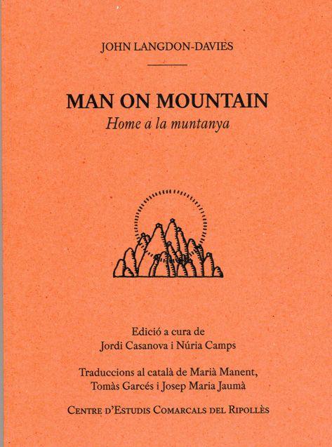 Man on mountain = home a la muntanya / John Langdon-Davies ; edició a cura Jordi Casanova i Núria Camps ; traduccions al català de Marià Manet, Tomàs Garcés i Josep Maria Jaumà