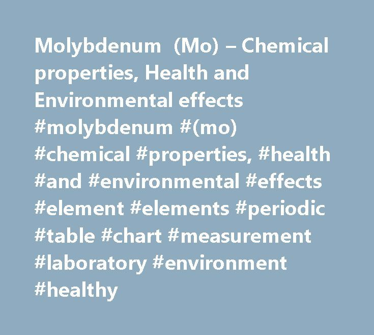 Molybdenum (Mo) – Chemical properties, Health and Environmental effects #molybdenum #(mo) #chemical #properties, #health #and #environmental #effects #element #elements #periodic #table #chart #measurement #laboratory #environment #healthy http://uk.remmont.com/molybdenum-mo-chemical-properties-health-and-environmental-effects-molybdenum-mo-chemical-properties-health-and-environmental-effects-element-elements-periodic-table-chart-measur/  #Molybdenum – Mo The metal is silvery white, very…