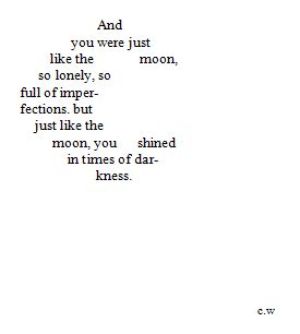 """""""And you were just like the moon ... you shined in times of darkness"""""""