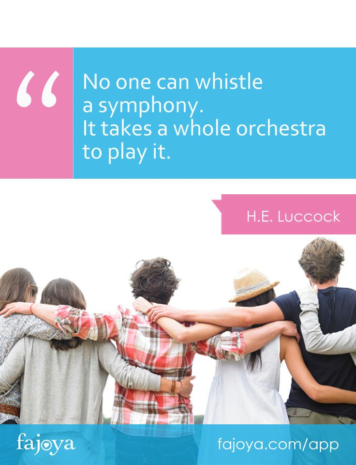"""""""No one can whistle a symphony. It takes a whole orchestra to play it."""" - H.E.Luccock"""