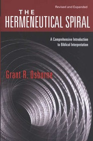 """The Hermeneutical Spiral: A Comprehensive Introduction to Biblical Interpretation"" Authored by TEDS, Grant R. Osborne, Professor of New Testament"
