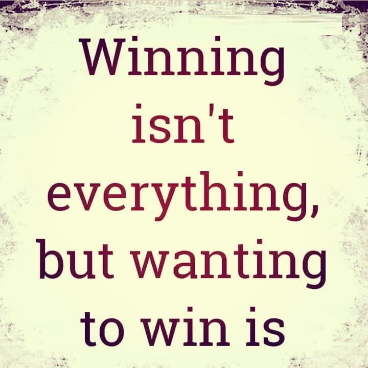 Winning Isn T Everything But Wanting To Win Is Motivation Motivational Quotes Everything
