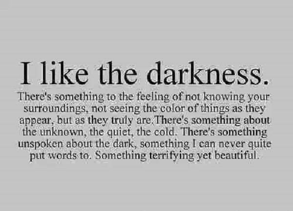 I like the darkness....